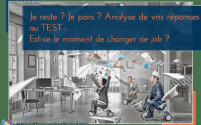 """Je reste ? Je pars ? Analyse de vos réponses au test """"Est-ce le moment de changer de job ?"""""""