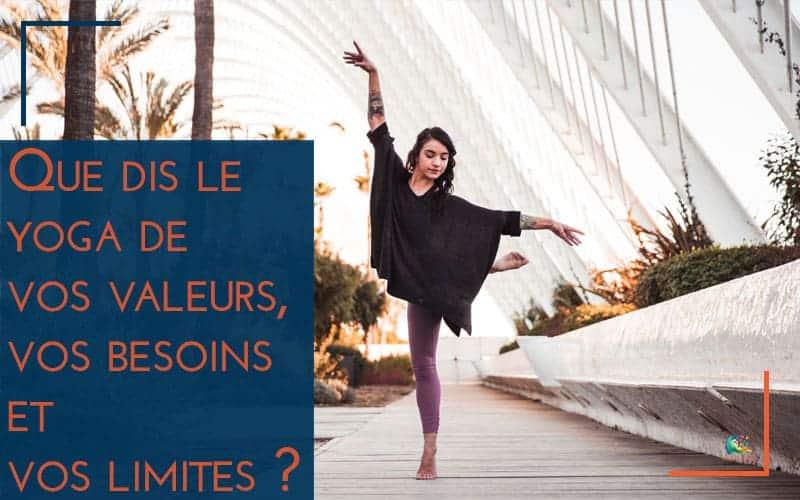 Que dis le yoga de vos valeurs, vos besoins et vos limites ?