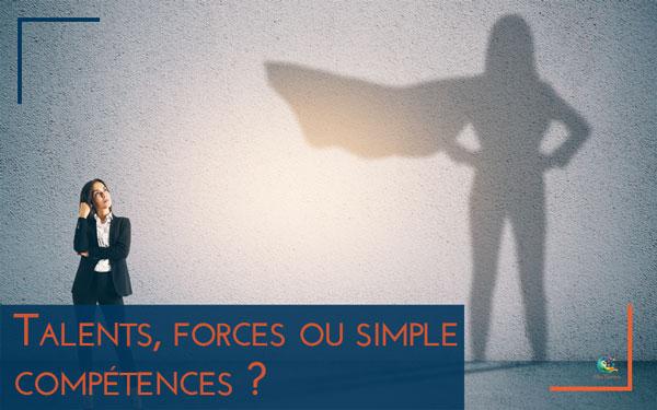 Talents, forces ou simple compétences : 3 outils pour les identifier et en faire ses alliés au travail